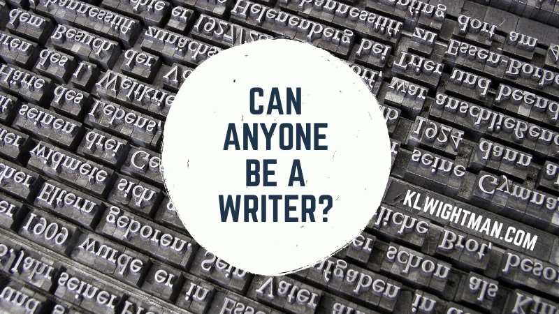 Can Anyone be a Writer? via KLWightman.com