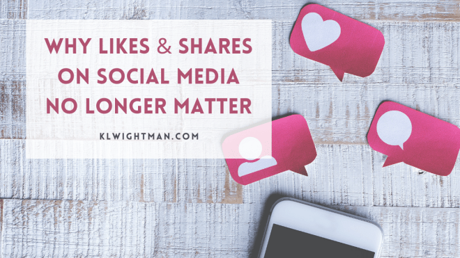 Why Likes & Shares on Social Media No Longer Matter via KLWightman.com