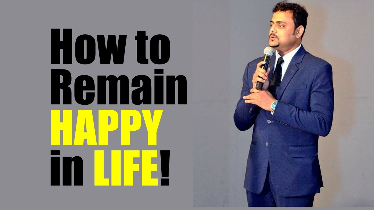 How to remain happy in Life