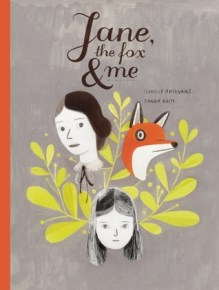 Jane, the Fox, and Me by Isabelle Arsenault Fanny Britt