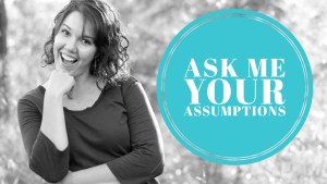 Ask Me All Your Assumptions