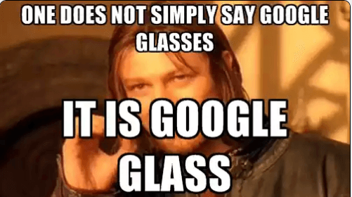 Note to All Current and Future Glass Explorers!!!  It is +Google Glass , NOT Google Glasses  *Please pay respect to Google's branding guidelines. *  (Queue the obligatory meme)