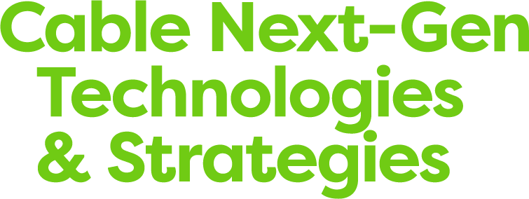 Cable Next-Gen Technologies & Strategies