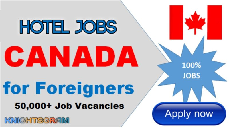 Hotel Jobs In Canada For Foreigners With Free Visa Sponsorship