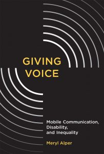 "Book cover has the phrase ""Giving Voice"" in yellow text near the center of the cover, on a black background, with white partial concentric circle segments coming out of it in the upper right and lower left quadrants. In the lower right, the book's subtitle is in white text, and Meryl Alper's name is in yellow text."