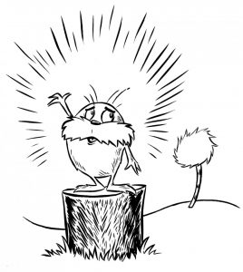 A black and white illustration of the Lorax from Dr Seuss, standing on a tree stump and proclaiming something, with a small truffula tree in the background