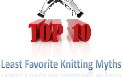 Top Ten Least Favorite Knitting Myths by Patty Lyons