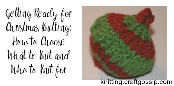 Getting ready for Christmas knitting: who to knit for and what to knit them