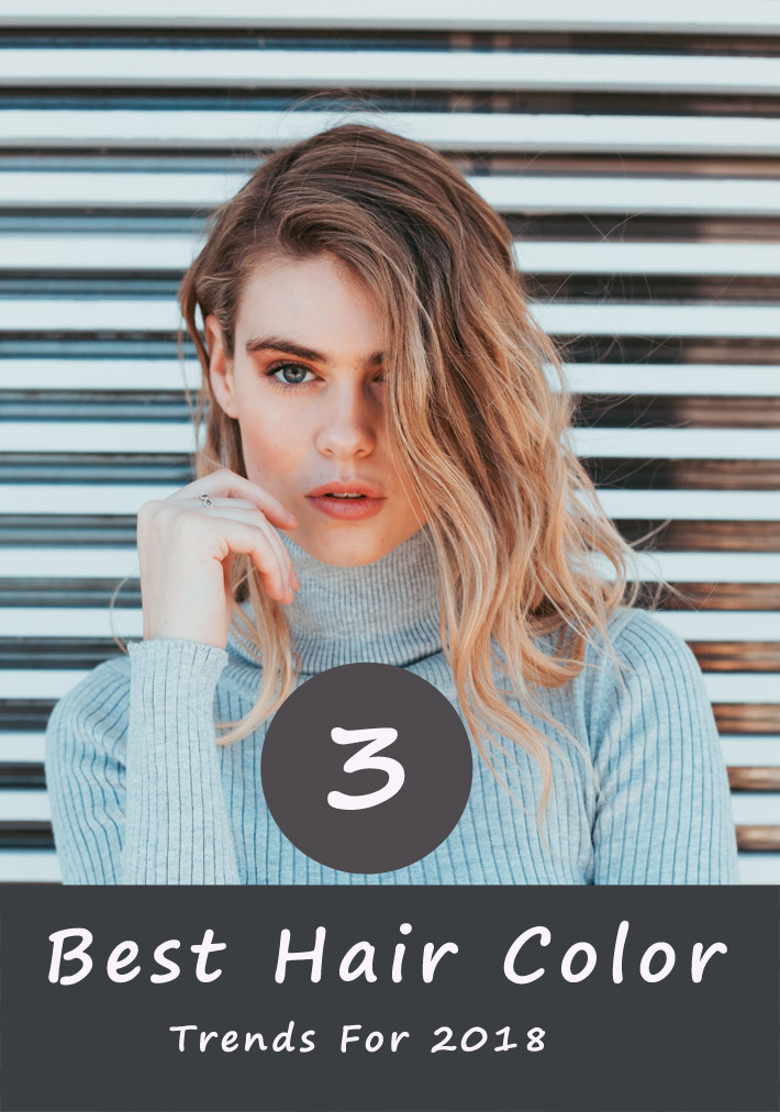 3 Best Hair Color Trends For 2018