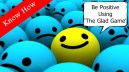 Know How to be Positive Using The Glad Game