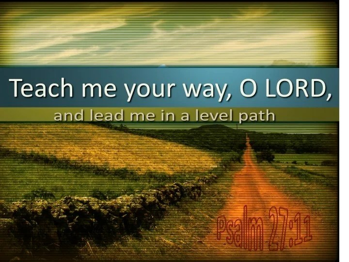 Bible Quotes Wallpaper Hd Psalm 27 11 Teach Me Your Way O Lord And Lead Me In A