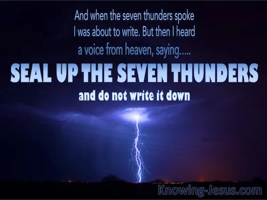 Revelation 104 When the seven peals of thunder had spoken I was about to write and I heard a
