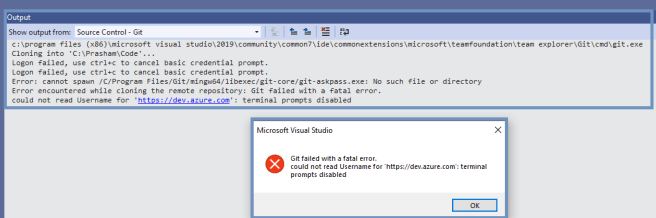 Visual Studio 2019 - Cloning a repository - git - error occurred - Git failed with a fatal error. could not read Username for 'https://<name of my project in GIT>.visualstudio.com': terminal prompts disabled