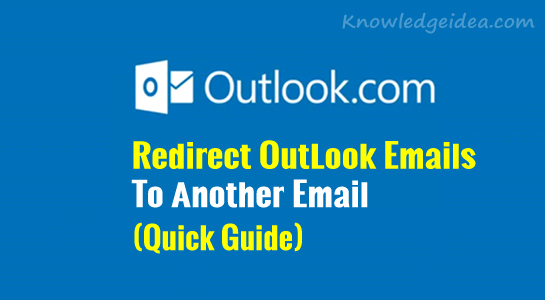 How To Redirect Outlook Emails To Another Email Address