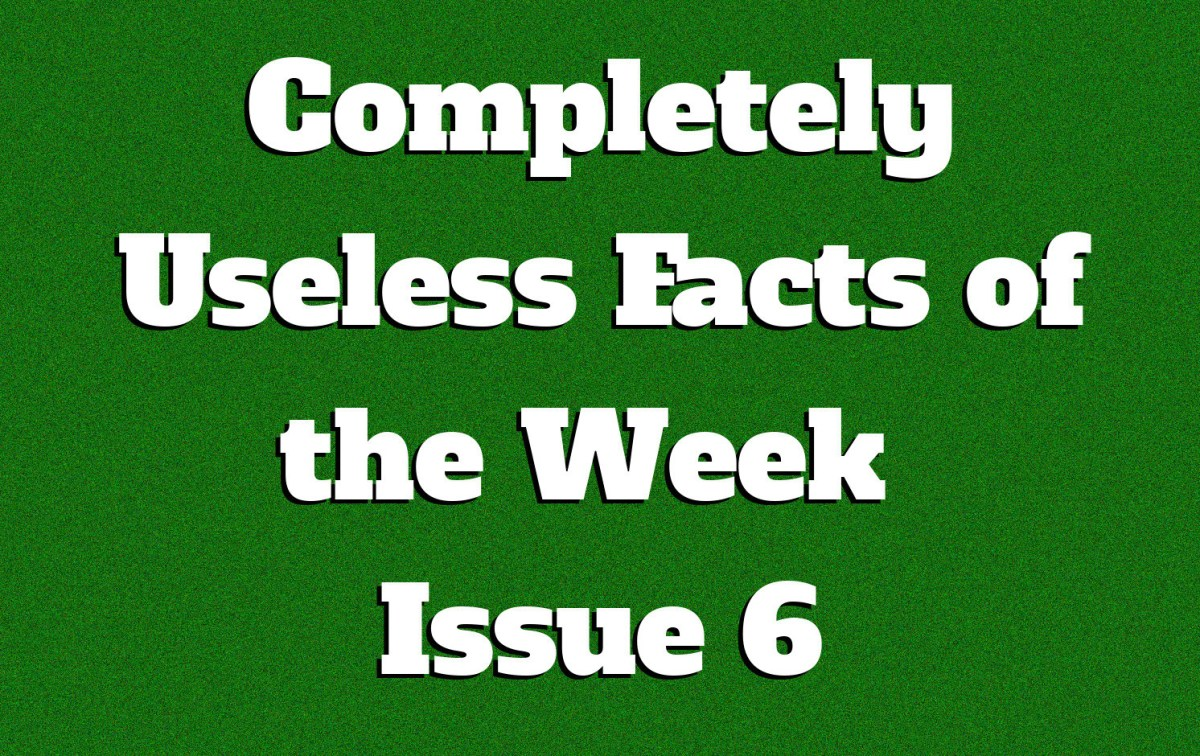 Completely Useless Facts of the Week - Issue 6