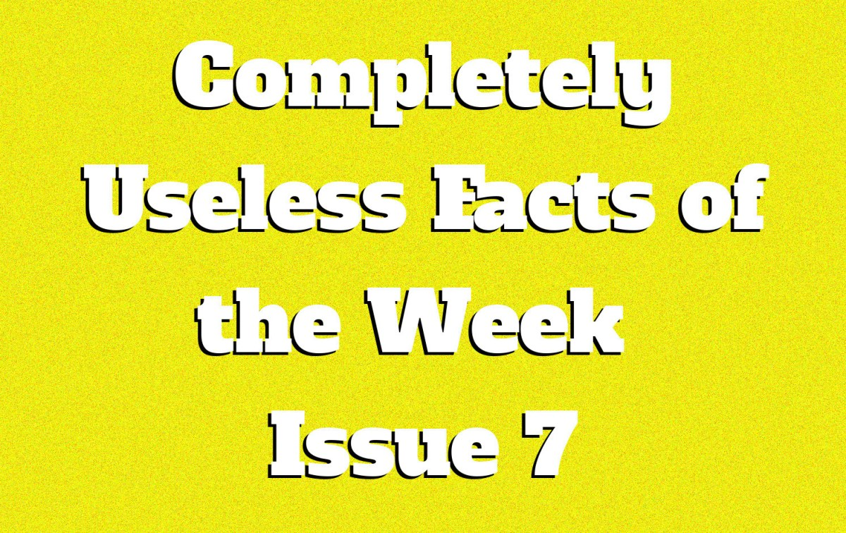 Completely Useless Facts of the Week - Issue 7