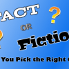 Fact or Fiction? Can You Pick the Right One?