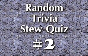 Random Trivia Stew Quiz #2