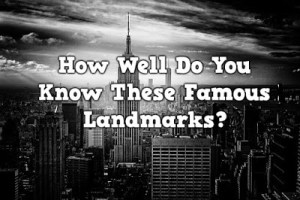 How Well Do You Know These Famous Landmarks?