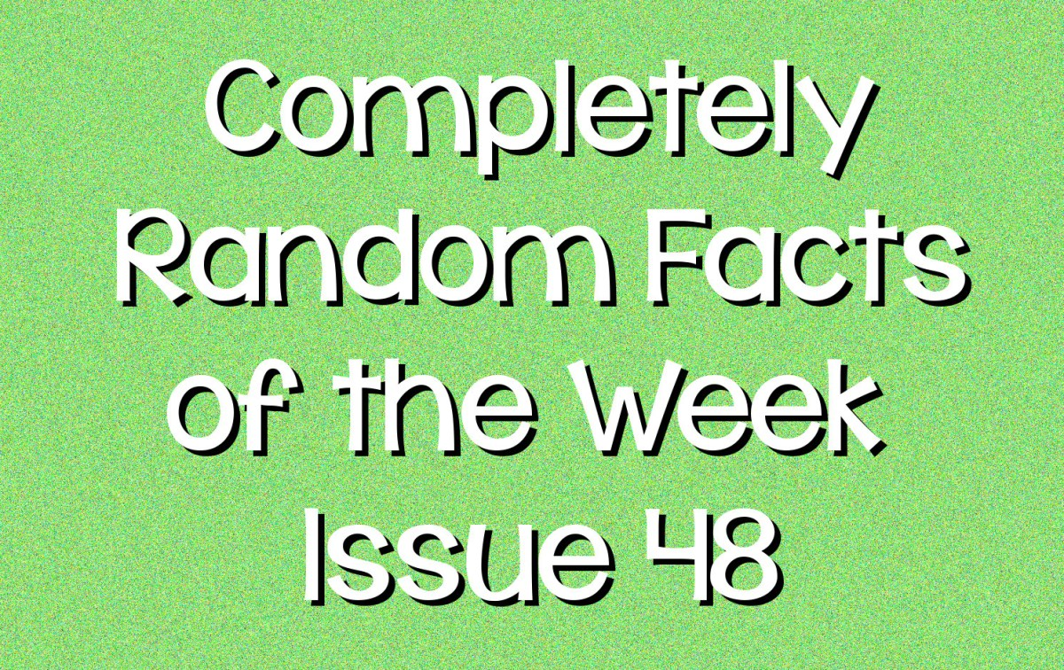 Completely Random Facts of the Week - Issue 48