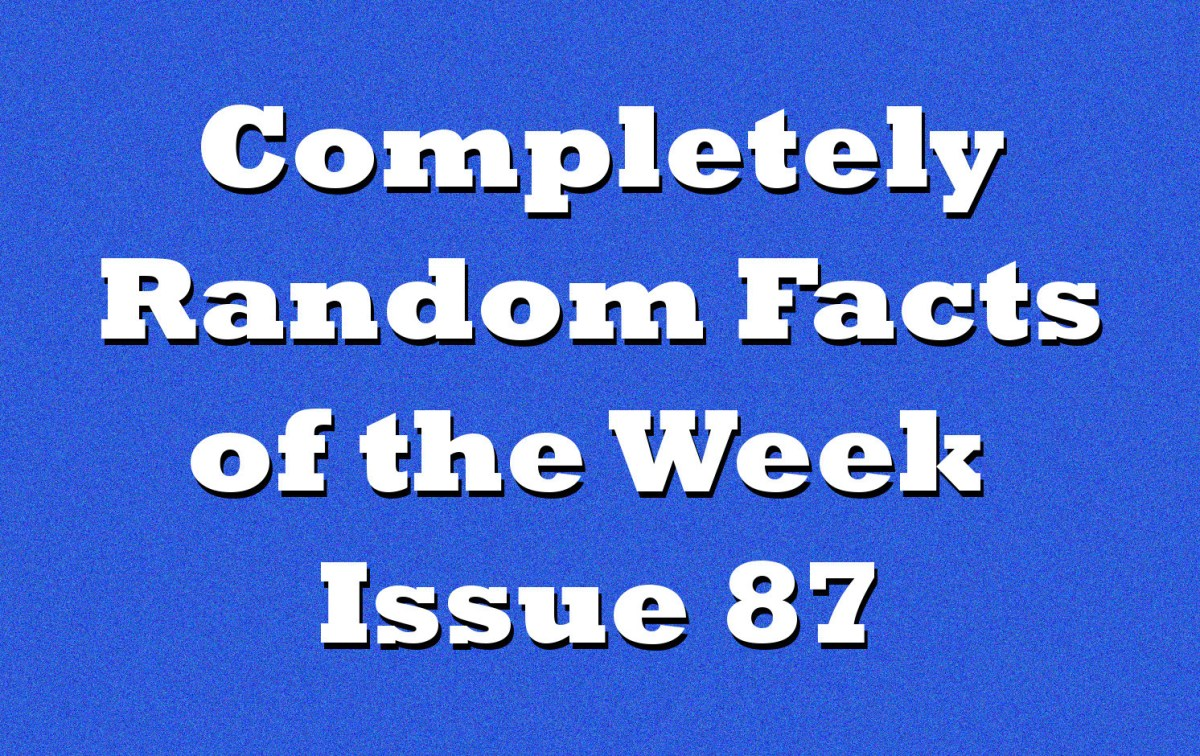 Completely Random Facts of the Week - Issue 87