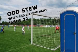Odd Stew – Weird and Bizarre News – Issue 22