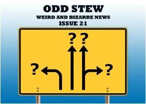 Odd Stew – Weird and Bizarre News – Issue 21