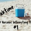 Breaktime for 10 Various Interesting Things #1