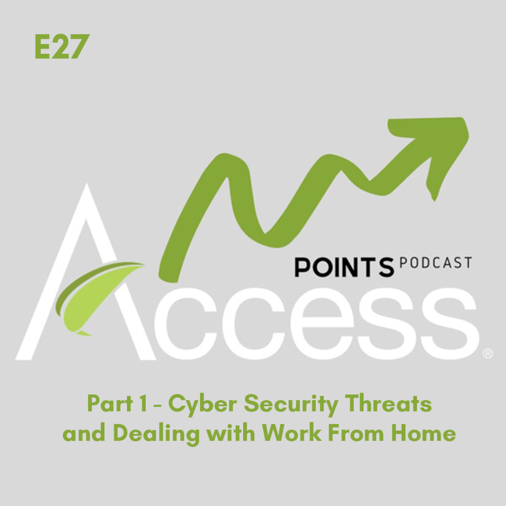 Access Points Podcast: E27, Part 1 – Cyber Security Threats and Dealing with Work From Home