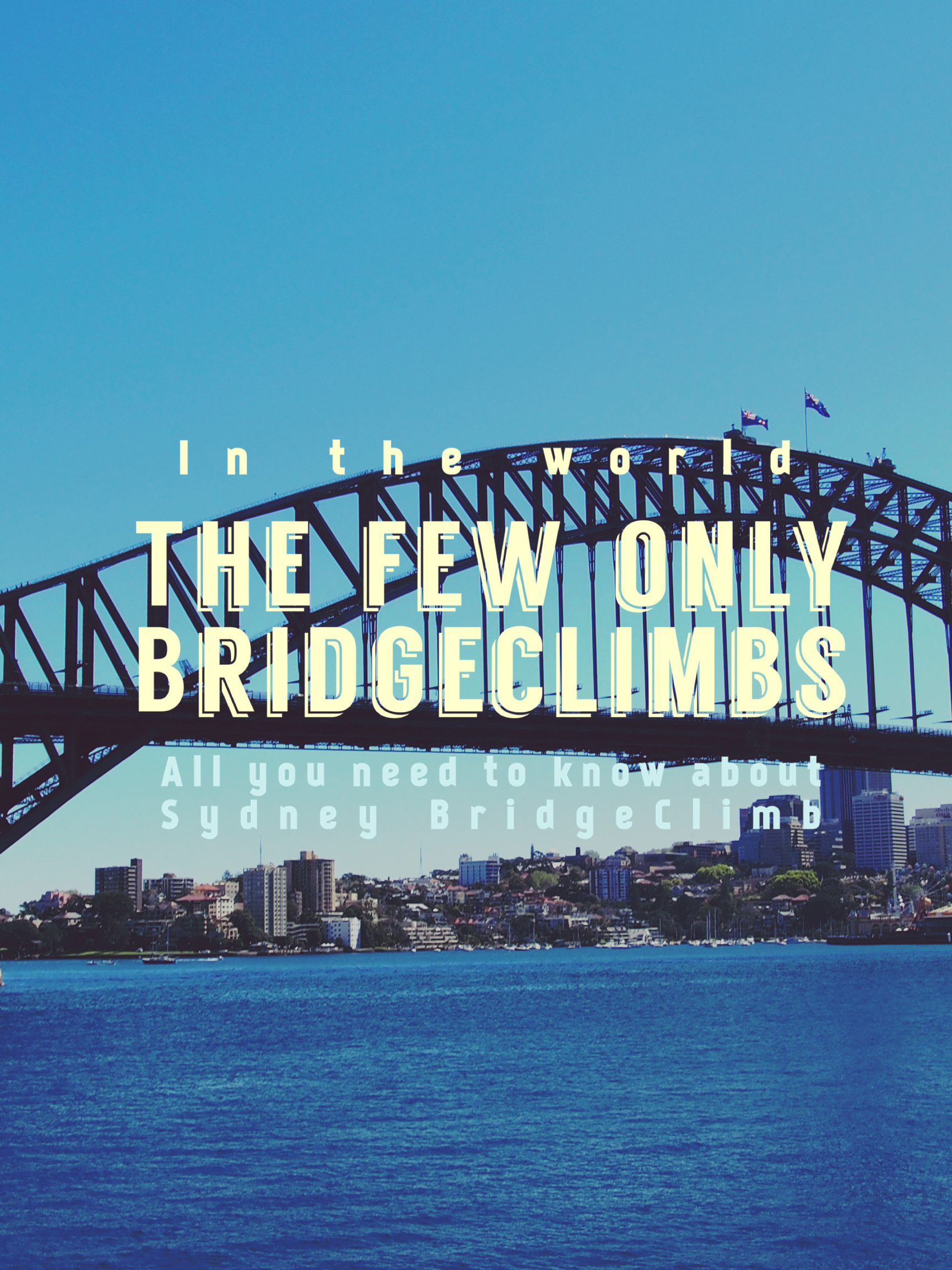 The Few Only Bridge Climbs in the World: Sydney BridgeClimb