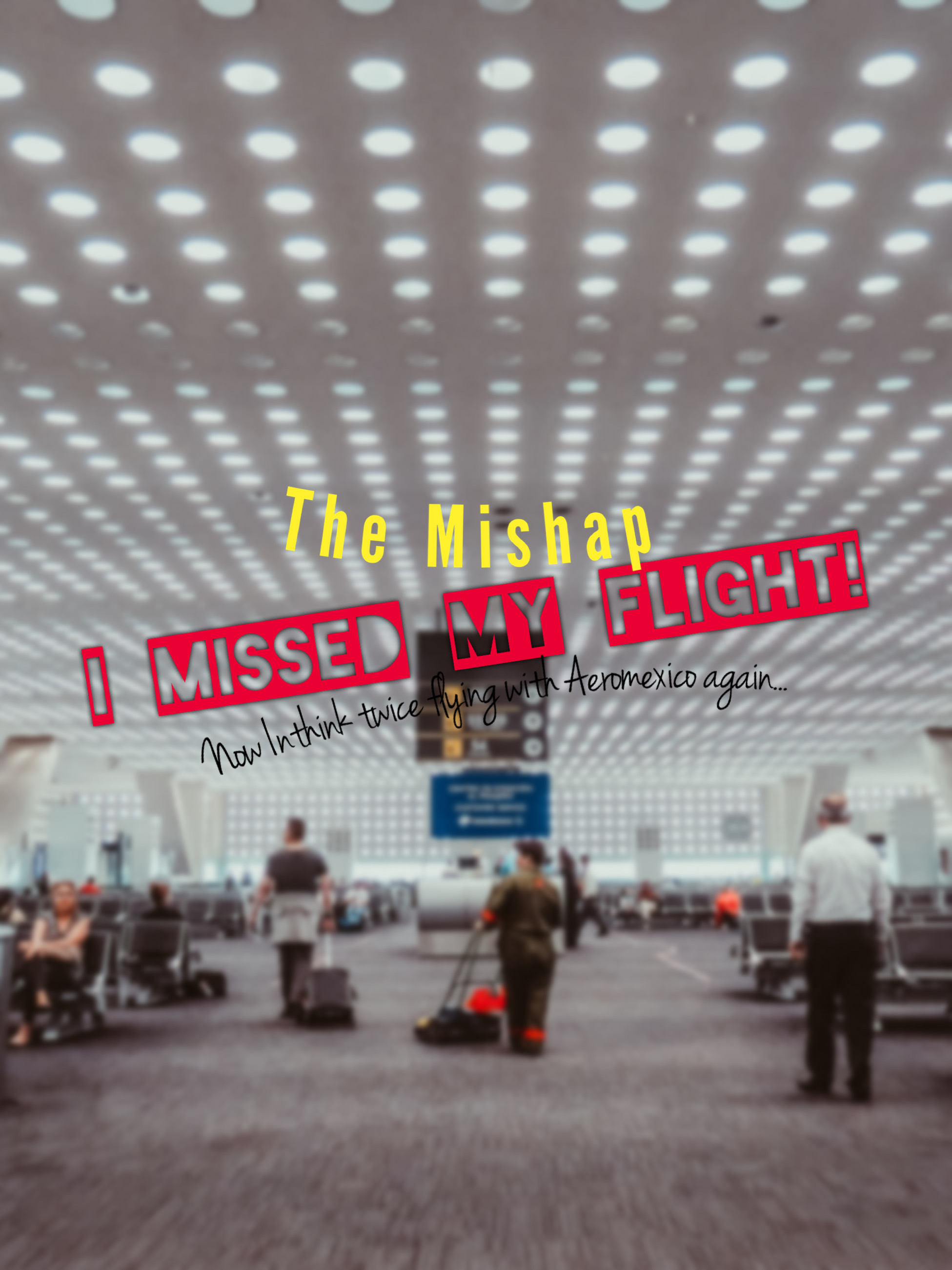 The Mishap: I Missed My Flight!