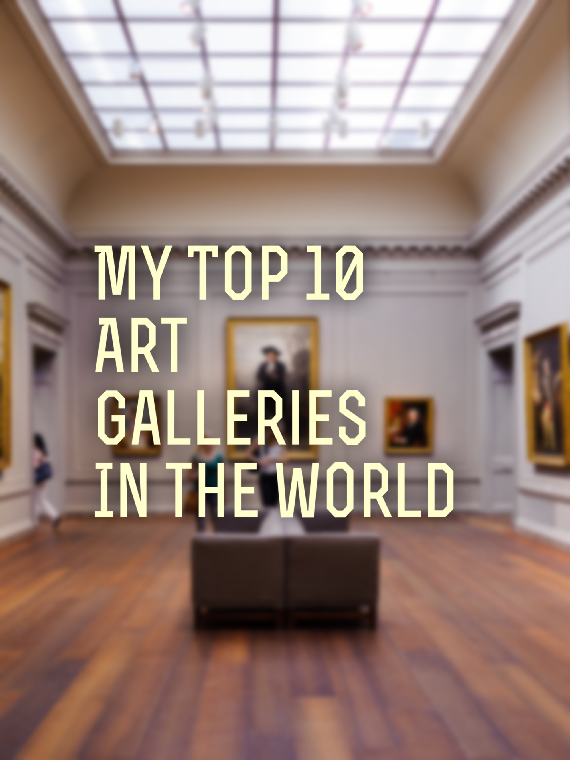 My Top 10 Classical Art Galleries in the World