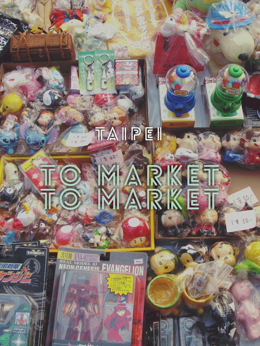 Taipei – To Market, to Markets