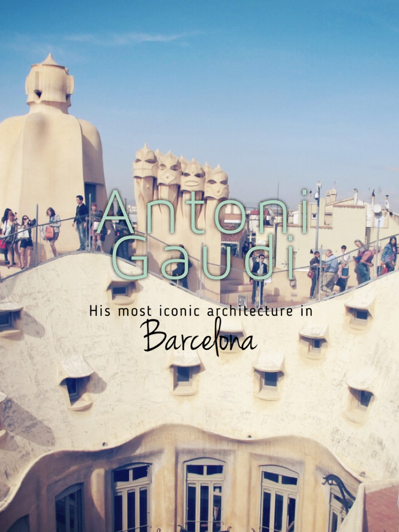The Must-see Antoni Gaudí Buildings in Barcelona
