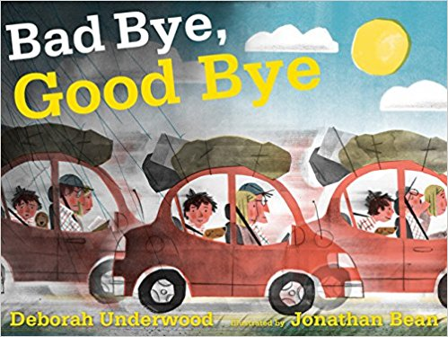 "Cover of ""Bad Bye, Good Bye"" by Deborah underwood and Jonathan Bean"