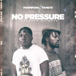 Phrimpong – No Pressure feat. Fameye (Audio & Video)