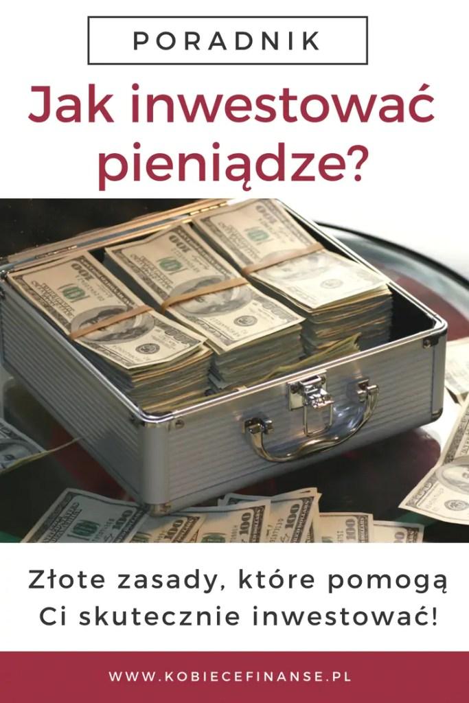 Jak inwestować pieniądze, by robić to efektywnie? Poznaj złote zasady skutecznego inwestowania. Blog finansowy Kobiece Finanse