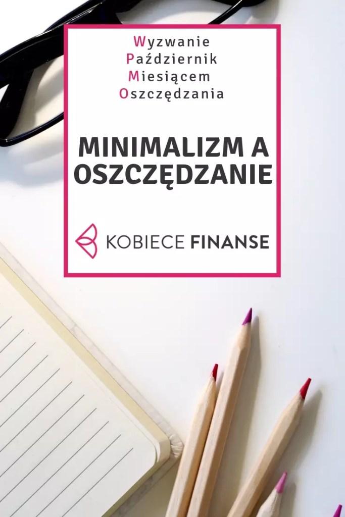 Minimalizm - czy to synonim wyrzeczeń? Niekoniecznie. Minimalistyczne podejście do życia pozwala nam uniknąć niepotrzebnego gromadzenia dóbr doczesnych, których nie używamy, a które jedynie zbierają kurz na półkach. Minimalista oszczędza naturalnie, bo jest to wpisane w jego filozofię zyciową. Dowiedz się z bloga Kobiece Finanse, jak minimalizm i oszczędzanie idą ramię w ramię! #pmo #wyzwaniepmo #minimalizm #oszczędzanie #konsumpcja