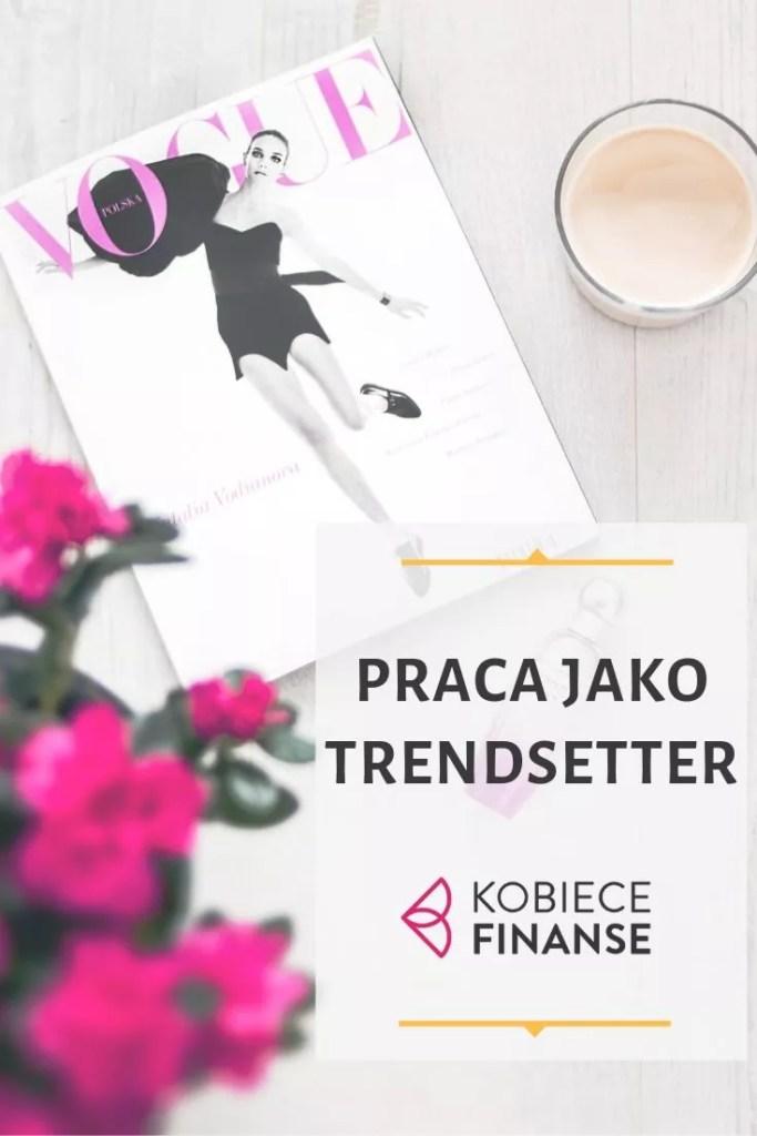 Praca trendsettera - na czym polega?