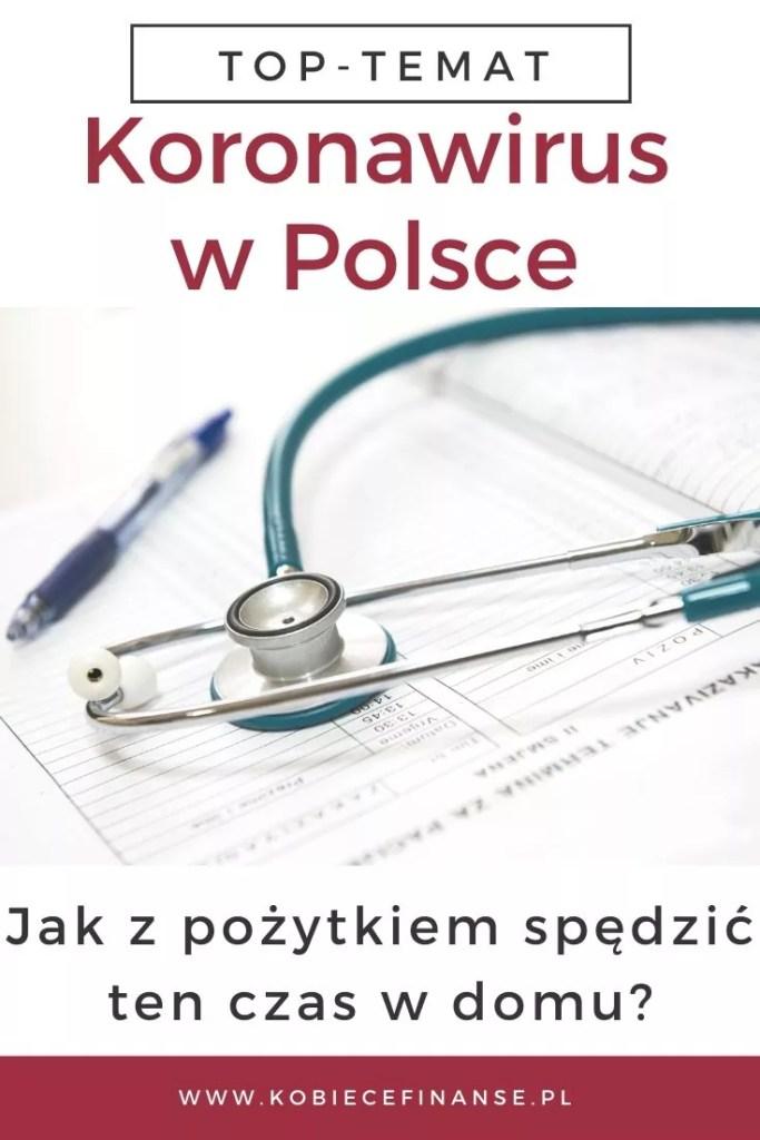 Koronawirus w Polsce - jak z pożytkiem wykorzystać ten czas? Co robić w czasie kwarantanny? Zadbaj o swoje finanse.