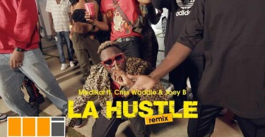 Medikal Ft Criss Wadde & Joey B – La Hustle (Remix) lyrics