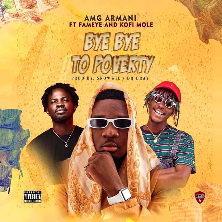 AMG Armani – Bye Bye To Poverty Ft Fameye & Kofi Mole