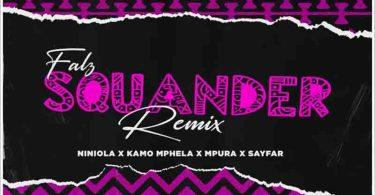 Falz x Kamo Mphela x Mpura - Squander (Remix) Ft Niniola x Sayfar
