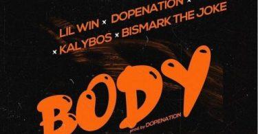 Lil Win – Body Ft Dopenation x Kalybos & Bismark The Joke