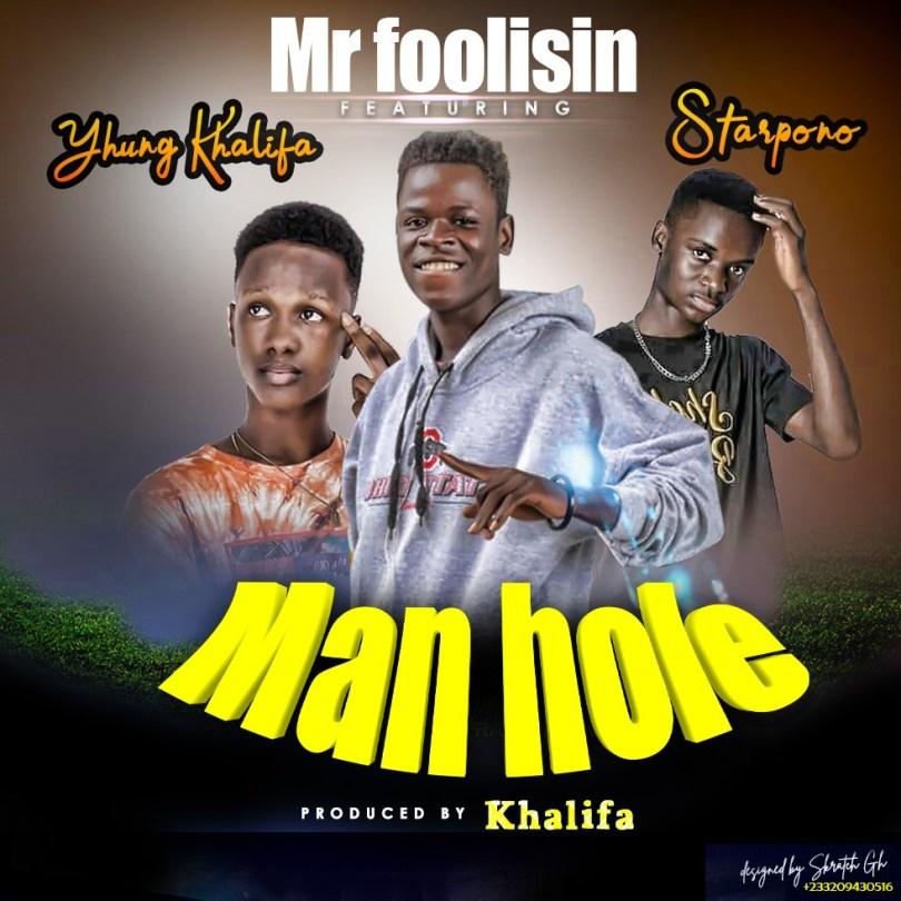 Mr Foolisin Ft Yhung Khalifa x Starpono - Man Hole