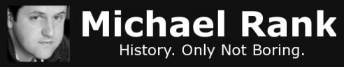 MichaelRank_HistoryOnlyNotBoring