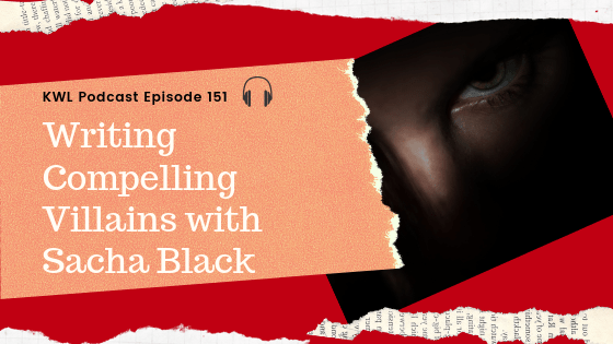 KWL EP 151 – Moving Beyond Archetype: How to Write a Compelling Villain with Sacha Black