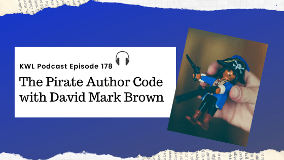 KWL – Ep 178 – The Pirate Author Code with David Mark Brown