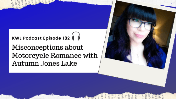 KWL – 182 – Misconceptions about Motorcycle Romance with Autumn Jones Lake