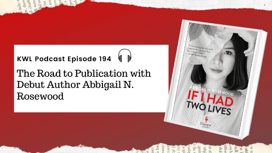 KWL – 194 – The Road to Publication with Debut Author Abbigail N. Rosewood